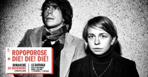 ROPOPOROSE + DIE! DIE! DIE!