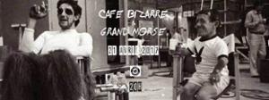 CAFE BIZARRE + Première Partie GRAND MORSE