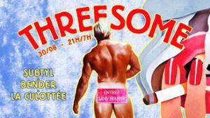 Threesome : Subtyl, a bender, La Culottée