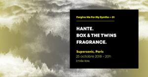 Forgive Me For My Synths: Hante. • Box & the Twins • Fragrance.