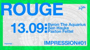 Impression#01 - Rouge w/ Byron The Aquarius, Ben Hauke & more