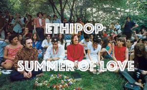 ETHIPOP x SUMMER OF LOVE