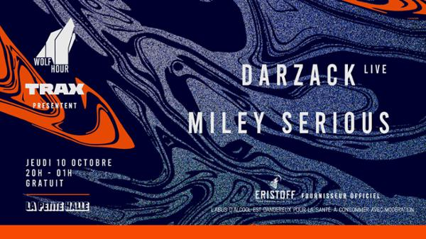 Wolf Hour & Trax présentent : Darzack (live) et Miley Serious