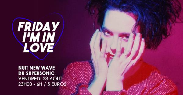 Friday I'm In Love / New Wave Party du Supersonic