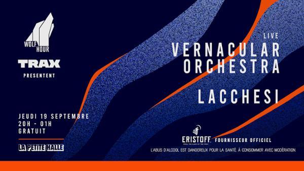 Wolf Hour & Trax présentent : Vernacular Orchestra et Lacchesi